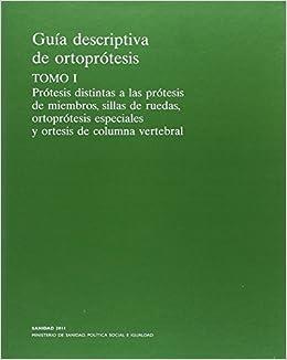 Guía descriptiva de ortoprótesis. Tomo I: Prótesis distintas de las prótesis de miembros, sillas de ruedas, ortoprótesis especiales y ortesis de columna vertebral