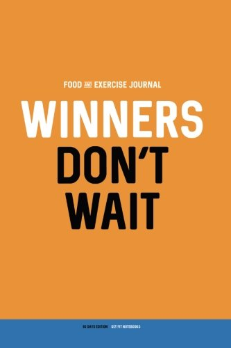Food and Exercise Journal: Winners Don't Wait: Daily Food & Activity Diary (90 Days)