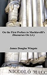 On the First Preface to Machiavelli's Discourses on Livy (Comments on Machiavelli)