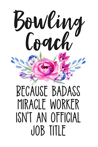 Bowling Coach Because Badass Miracle Worker Isn't an Official Job Title: White Floral Lined Journal Notebook for Bowling Coaches, Instructors, Bowling Leagues, Bowling Lovers por Happy Cricket Press