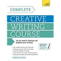 Complete Creative Writing Course: Your complete companion for writing creative fiction