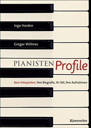 PianistenProfile: 600 Interpreten: ihre Biografie, ihr Stil, ihre Aufnahmen