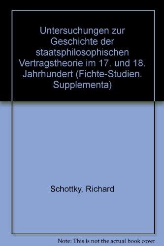 Untersuchungen zur Geschichte der staatsphilosophischen Vertragstheorie im 17. und 18. Jahrhundert: Hobbes, Locke, Rousseau, Fichte : mit einem ... (Fichte-Studien-Supplementa) (German Edition)