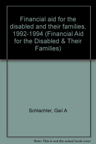 Financial aid for the disabled and their families, 1992-1994 (Financial Aid for the Disabled & Their Families)