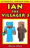 #2: Ian the Villager 3: (An Unofficial Minecraft Book) (Minecraft Ian the Villager)