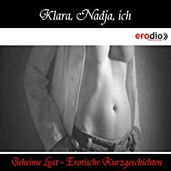 Klara, Nadja, ich (Geheime Lust - Erotische Kurzgeschichten)