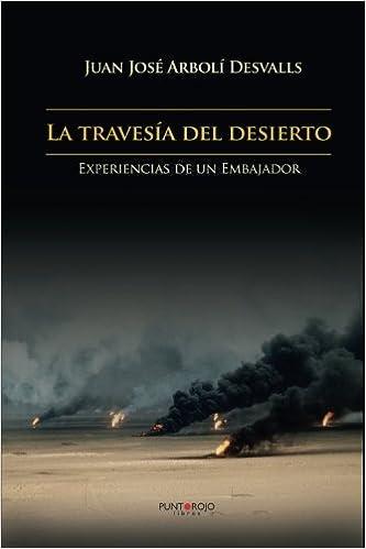 La travesía del desierto: Experiencias de un Embajador: Amazon.es: Juan josé Arbolí Desvalls : Libros