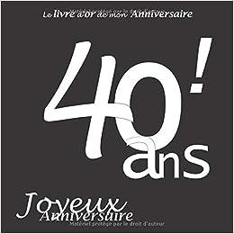 Le Livre Dor De Mon Anniversaire 40 Ans Joyeux Anniversaire Noir