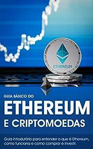 Guia Básico do Ethereum (ETH): Entenda o que é a criptomoeda Ethereum e como comprar e investir! (Guia Básico