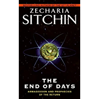 The End of Days: Armageddon and Prophecies of the Return (Earth Chronicles Book 7)