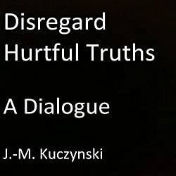Disregard Hurtful Truths: A Dialogue