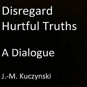 Disregard Hurtful Truths: A Dialogue Audiobook