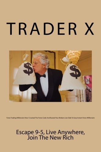 Download Forex Trading Millionaire How I Cracked The Forex Code And Busted Your Brokers Lies Gide To Easy Instant Forex Millionaire: Escape 9-5, Live Anywhere, Join The New Rich pdf