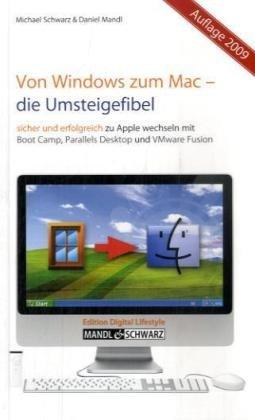Von Windows zum Mac - Die Umsteigefibel: Sicher und erfolgreich zu Apple wechseln mit Boot Camp, Parallels Desktop 4 und VMware Fusion 2