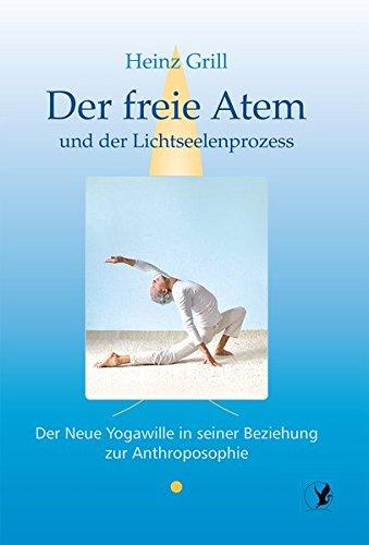 Der freie Atem und der Lichtseelenprozess: Der Neue Yogawille in seiner Beziehung zur Anthroposophie