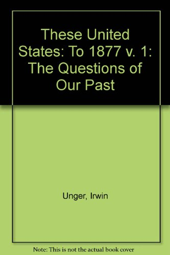 These United States: To 1877 v. 1: The Questions of Our Past