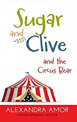 Sugar and Clive and the Circus Bear: A Dogwood Island Animal Adventure (Dogwood Island Animal Adventures) (Volume 1)