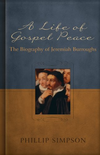 A Life of Gospel Peace: A Biography of Jeremiah Burroughs - Kindle ...
