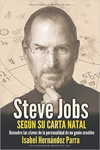 b3370ee94e0 Steve Jobs según su Carta Natal: Descubre las claves de la personalidad de  un genio creativo: Amazon.es: Isabel Hernández Parra: Libros
