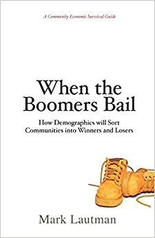 When the Boomers Bail: A Community Economic Survival Guide by Mark Lautman (9-Jul-2009)