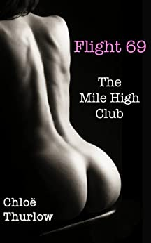 Flight 69: The Mile High Club (Hot Sex with a Handsome Stranger) by [Thurlow, Chloe]
