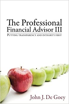 The Professional Financial Advisor III: Putting Transparency and Integrity First by John Degoey (2012-09-19)
