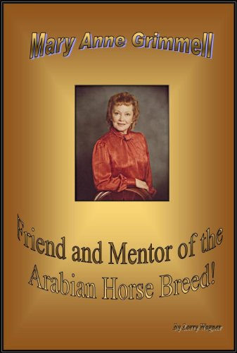 Arabian Horse Breeds - Mary Anne Grimmell...Friend and Mentor of the Arabian Horse Breed
