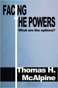 Facing the Powers: What Are the Options?: Thomas McAlpine ...