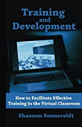 Training and Development: How to Facilitate Effective Training in the Virtual Cl (Volume 3)