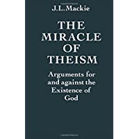 The Miracle of Theism: Arguments for and against the Existence of God