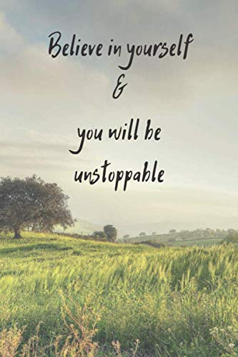 Believe In Yourself  & You Will Be Unstoppable: Landscape Gratitude Journal - Motivanional & Inspirational Quotes - Trees And Grass