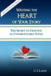 Writing the Heart of Your Story: The Secret to Crafting an Unforgettable Novel (Writer's Toolbox Series) (Volume 1) by Lakin, C.S. (2014) Paperback