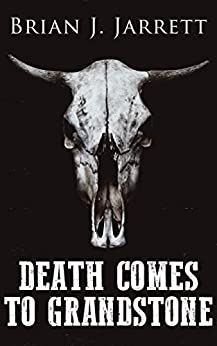 Death Comes to Grandstone: A Novella of the Weird West by [Jarrett, Brian J.]