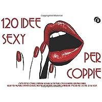 120 Idee Sexy Per Coppia: Coupons Erotici con Idee e Fantasie Sessuali da Esplorare con il/la Partner (Personalizzabili). Regalo per Migliorare ... Voucher Per Lui e Per Lei sul Sesso.