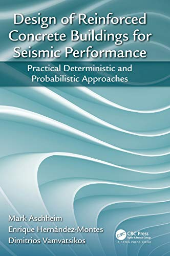 Design of Reinforced Concrete Buildings for Seismic Performance: Practical Deterministic and Probabilistic Approaches