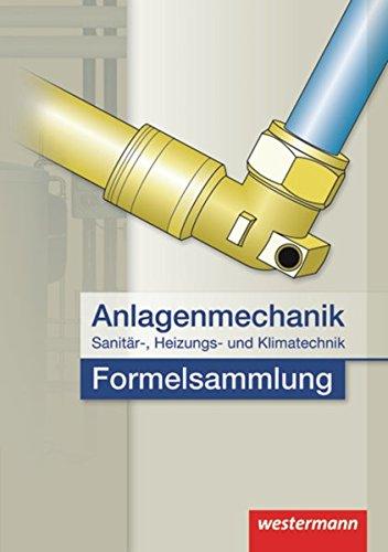 Anlagenmechanik für Sanitär-, Heizungs- und Klimatechnik Formelsammlung: 2. Auflage, 2011