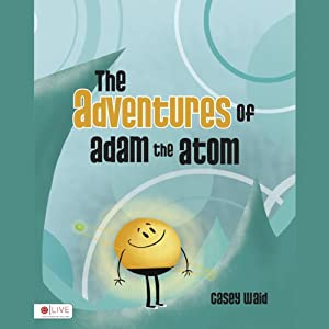 The Adventures of Adam the Atom Audiobook