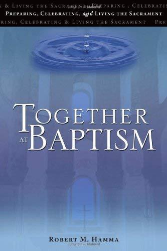 Read Online Together at Baptism: Preparing, Celebrating, and Living the Sacrament pdf epub