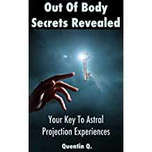Out of Body Secrets Revealed: Your Key To Astal Projection Experinces