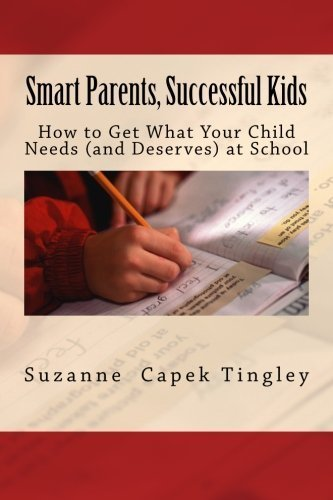 Smart Parents, Successful Kids: How to Get What Your Child Needs (And Deserves) from Your Local School by Suzanne Capek Tingley (2015-02-20)
