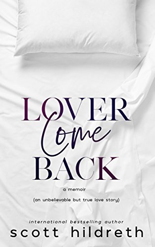 LOVER COME BACK: An Unbelievable But True Love Story cover