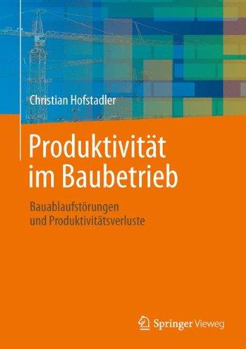 Produktivität im Baubetrieb: Bauablaufstörungen und Produktivitätsverluste