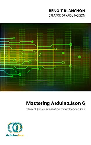 Mastering ArduinoJson: Efficient JSON serialization for embedded C++