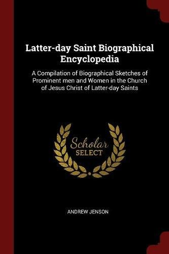 Read Online Latter-day Saint Biographical Encyclopedia: A Compilation of Biographical Sketches of Prominent men and Women in the Church of Jesus Christ of Latter-day Saints ebook