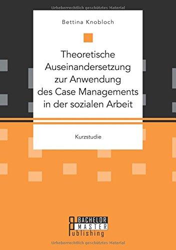 Zur Anwendung des Case Management: Eine theoretische Auseinandersetzung (German Edition)