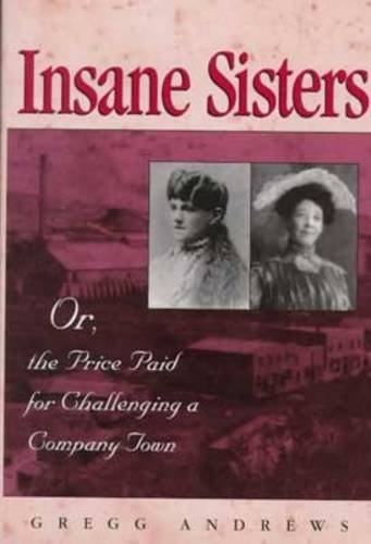 Insane Sisters: Or, the Price Paid for Challenging a Company Town