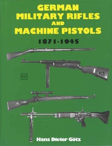 German Military Rifles and Machine Pistols, 1871 - 1945