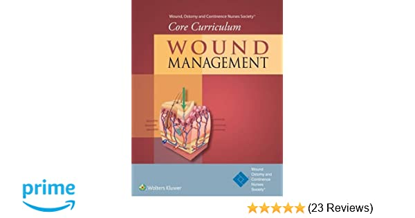 Wound Ostomy And Continence Nurses Society Core Curriculum Wound