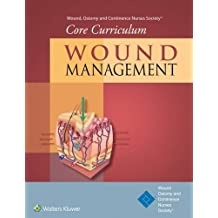 Wound, Ostomy and Continence Nurses Society Core Curriculum: Wound Management