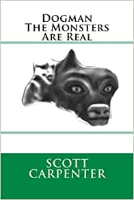 Dogman The Monsters Are Real: Scott Ernest Carpenter: 9781489557230: Amazon.com: Books